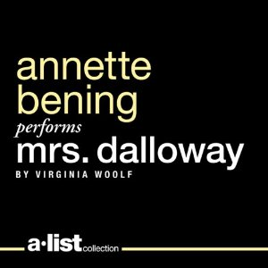 Mrs Dalloway by Virginia Woolf, narrated by Annette Bening